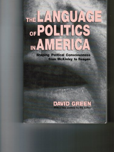 9780801480546: The Language of Politics in America: Shaping Political Consciousness from McKinley to Reagan