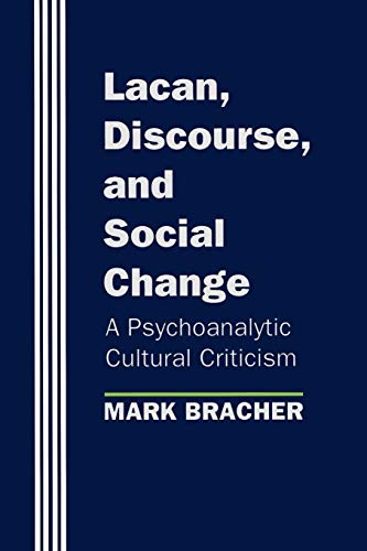 Lacan, Discourse, and Social Change: A Psychoanalytic: Mark Bracher