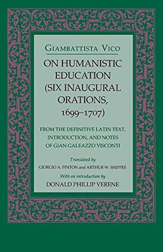 9780801480874: On Humanistic Education: Six Inaugural Orations, 1699–1707 (Six Inaugural Orations, 1699-1707 : From the Definitive Latin Text, Introduction, and Notes of Gian Galeazzo Visconti)