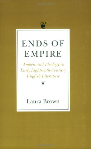 9780801480959: Ends of Empire: Women and Ideology in Early Eighteenth-Century English Literature