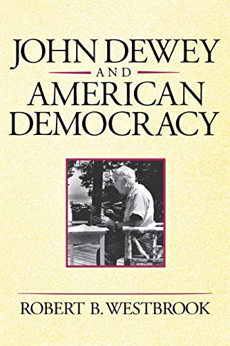 9780801481116: John Dewey and American Democracy