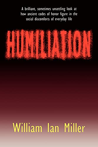 9780801481178: Humiliation: And Other Essays on Honor, Social Discomfort, and Violence