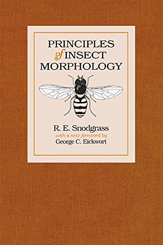 Principles of Insect Morphology (Comstock Book): Snodgrass, R. E.