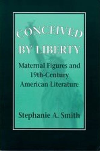 9780801481505: Conceived by Liberty: Maternal Figures and Nineteenth-Century American Literature (Reading Women Writing)