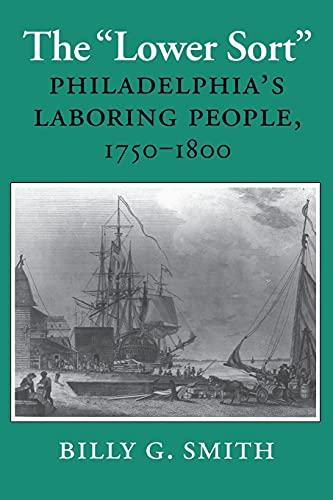 9780801481635: The Lower Sort: Philadelphia's Laboring People, 1750–1800 (Cornell Paperbacks)