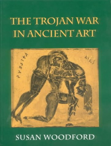 The Trojan War in Ancient Art: Woodford, Susan