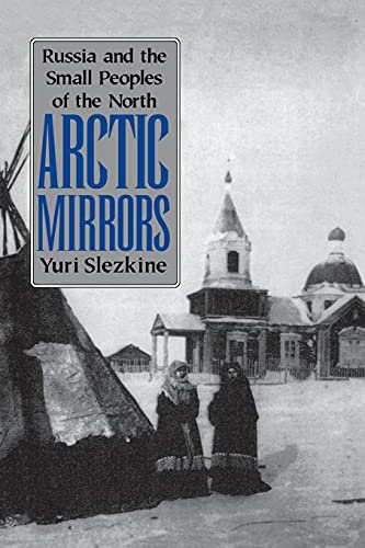 9780801481789: Arctic Mirrors: Russia and the Small Peoples of the North (Cornell Paperbacks)