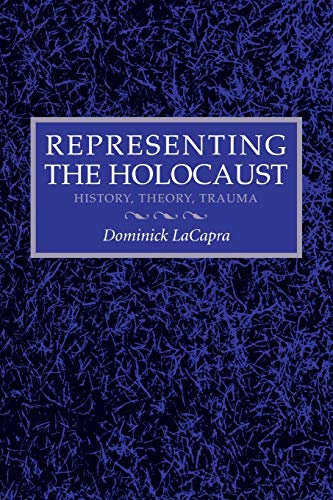 9780801481871: Representing the Holocaust: Litterae A-I: History, Theory, Trauma