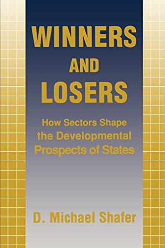 Winners and Losers: How Sectors Shape the Developmental Prospects of States (Cornell Studies in ...