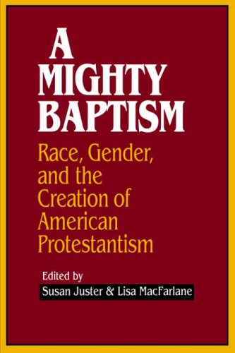 9780801482120: A Mighty Baptism: Race and Gender, in the Creation of American Protestantism