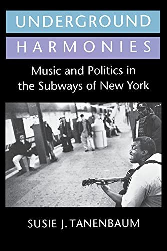 9780801482229: Underground Harmonies: Music and Politics in the Subways of New York (The Anthropology of Contemporary Issues)
