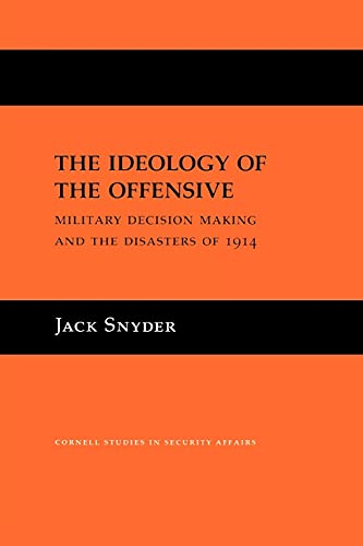 9780801482441: The Ideology of the Offensive: Military Decision Making and the Disasters of 1914 (Cornell Studies in Security Affairs)