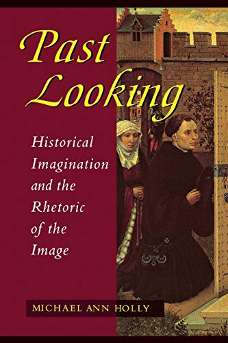 9780801483028: Past Looking: Historical Imagination and the Rhetoric of the Image (Development)