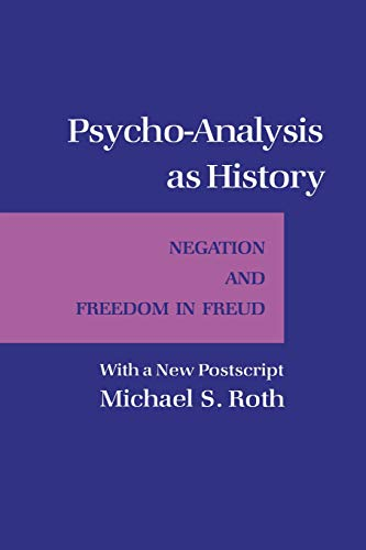 9780801483035: Psycho-Analysis As History: Negation and Freedom in Freud: With a New Postscript (Cornell Paperbacks)