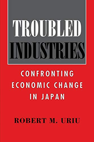 9780801483295: Troubled Industries: Confronting Economic Change in Japan (Cornell Studies in Political Economy)