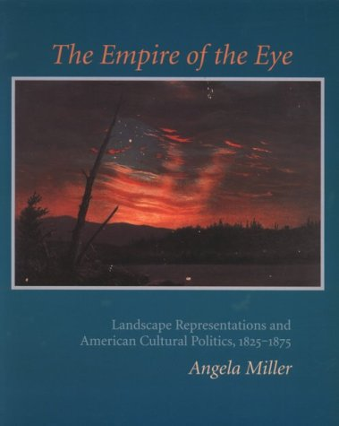 9780801483387: The Empire of the Eye: Landscape Representation and American Cultural Politics, 1825-1875