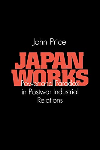 9780801483608: Japan Works: Power and Paradox in Postwar Industrial Relations (Cornell International Industrial and Labor Relations Reports)