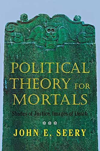 Political Theory for Mortals: Shades of Justice,: Seery, John E.