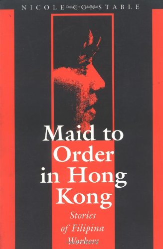 Maid to Order in Hong Kong: An Ethnography of Filipina Workers: Nicole Constable
