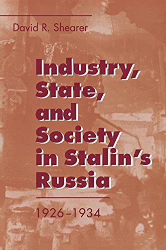 Industry, State, and Society in Stalin's Russia, 1926-1934: David R. Shearer