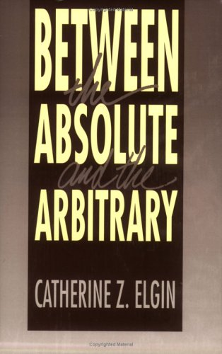 Between the absolute and the arbitrary.: Elgin, Catherine Z.