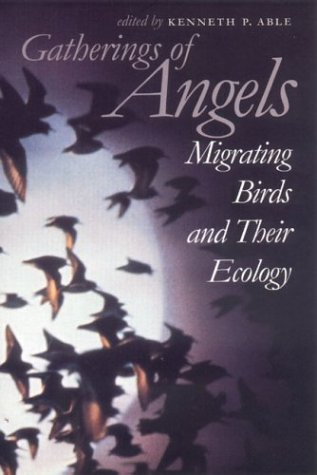 Gatherings of Angels: Migrating Birds and Their: Jr. Gauthreaux; Brian
