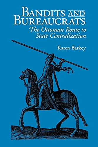 9780801484193: Bandits and Bureaucrats: The Ottoman Route to State Centralization (The Wilder House Series in Politics, History and Culture)