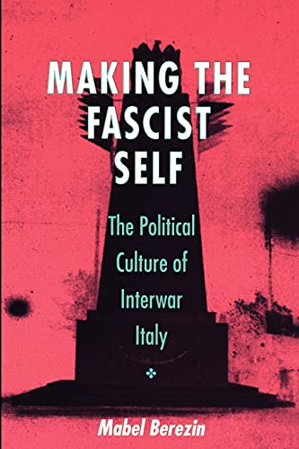 9780801484209: Making the Fascist Self: The Political Culture of Interwar Italy (The Wilder House Series in Politics, History and Culture)