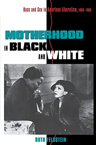 9780801484384: Motherhood in Black and White: Race and Sex in American Liberalism, 1930–1965