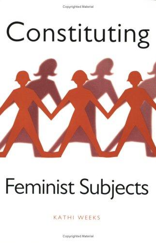 Constituting Feminist Subjects: Weeks, Kathi