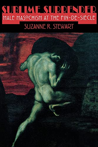 9780801484506: Sublime Surrender: Male Masochism at the Fin-de-siècle (Cornell Studies in the History of Psychiatry)