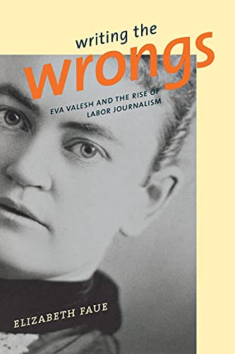 9780801484650: Writing the Wrongs: Eva Valesh and the Rise of Labor Journalism
