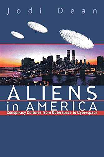 Aliens in America: conspiracy cultures from outerspace to cyberspace: Dean, Jodi