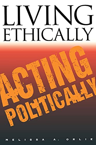 9780801484728: Living Ethically, Acting Politically (Contestations: Cornell Studies in Political Theory)