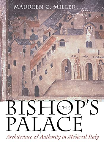9780801485398: The Bishop's Palace: Architecture and Authority in Medieval Italy (Conjunctions of Religion and Power in the Medieval Past)
