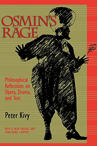 Osmin's Rage: Philosophical Reflections on Opera, Drama, and Text: Kivy, Peter