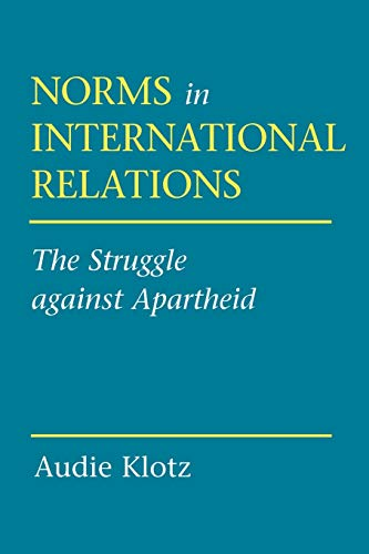 9780801486036: Norms in International Relations: The Struggle against Apartheid (Cornell Studies in Political Economy)