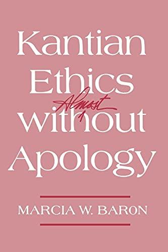 Kantian Ethics Almost without Apology: Baron, Marcia W.