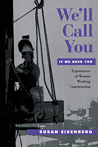 9780801486050: The Eisenberg Collection: We'll Call You If We Need You: Experiences of Women Working Construction (Ilr Press Books)