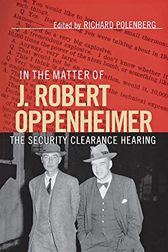 In the matter of J. Robert Oppenheimer : the security clearance hearing.: Polenberg, Richard (ed.)
