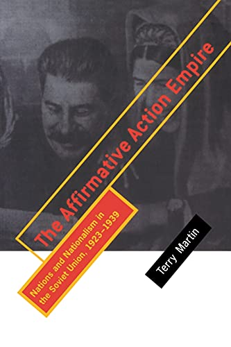 9780801486777: The Affirmative Action Empire: Nations and Nationalism in the Soviet Union, 1923-1939
