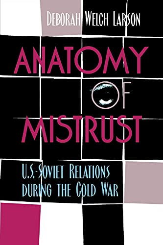9780801486821: Anatomy of Mistrust: U.S.-Soviet Relations during the Cold War (Cornell Studies in Security Affairs)