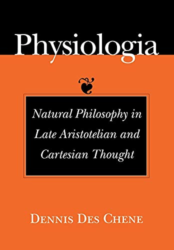 Physiologia: Natural Philosophy in Late Aristotelian and: Des Chene, Dennis