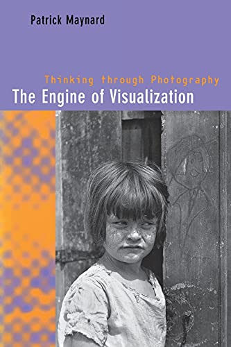 The Engine of Visualization: Thinking Through Photography: Maynard, Patrick