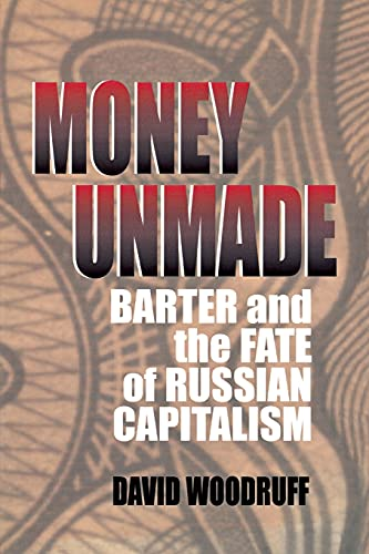 9780801486944: Money Unmade: Barter and the Fate of Russian Capitalism