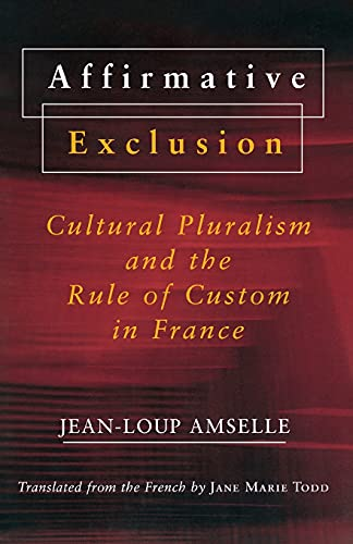 9780801487477: Affirmative Exclusion: Cultural Pluralism and the Rule of Custom in France