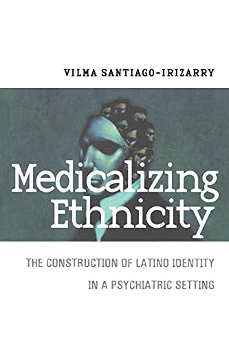 9780801487521: Medicalizing Ethnicity: The Construction of Latino Identity in a Psychiatric Setting (The Anthropology of Contemporary Issues)