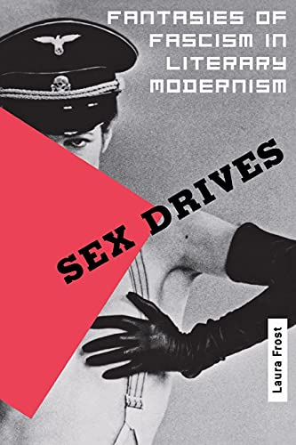 9780801487644: Sex Drives: Fantasies of Fascism in Literary Modernism