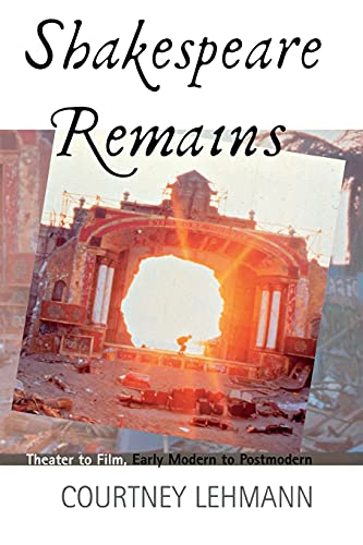 9780801487675: Shakespeare Remains: Theater to Film, Early Modern to Postmodern