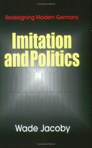 9780801487699: Imitation and Politics: Redesigning Modern Germany
